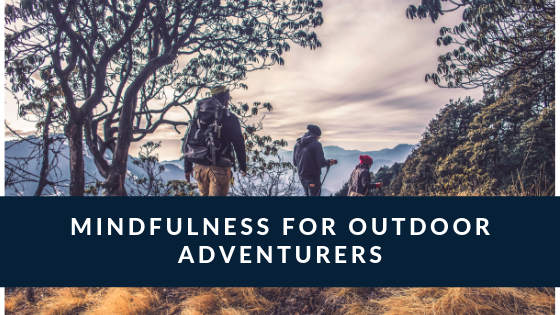 Mindfulness for outdoor adventurers